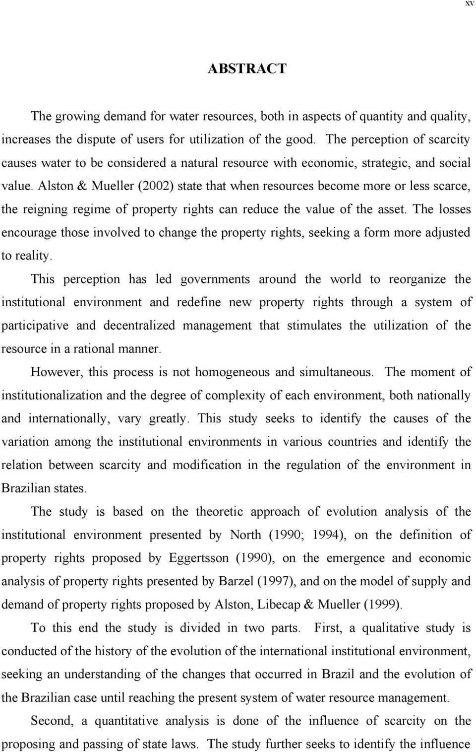 Alston & Mueller (2002) state that when resources become more or less scarce, the reigning regime of property rights can reduce the value of the asset.