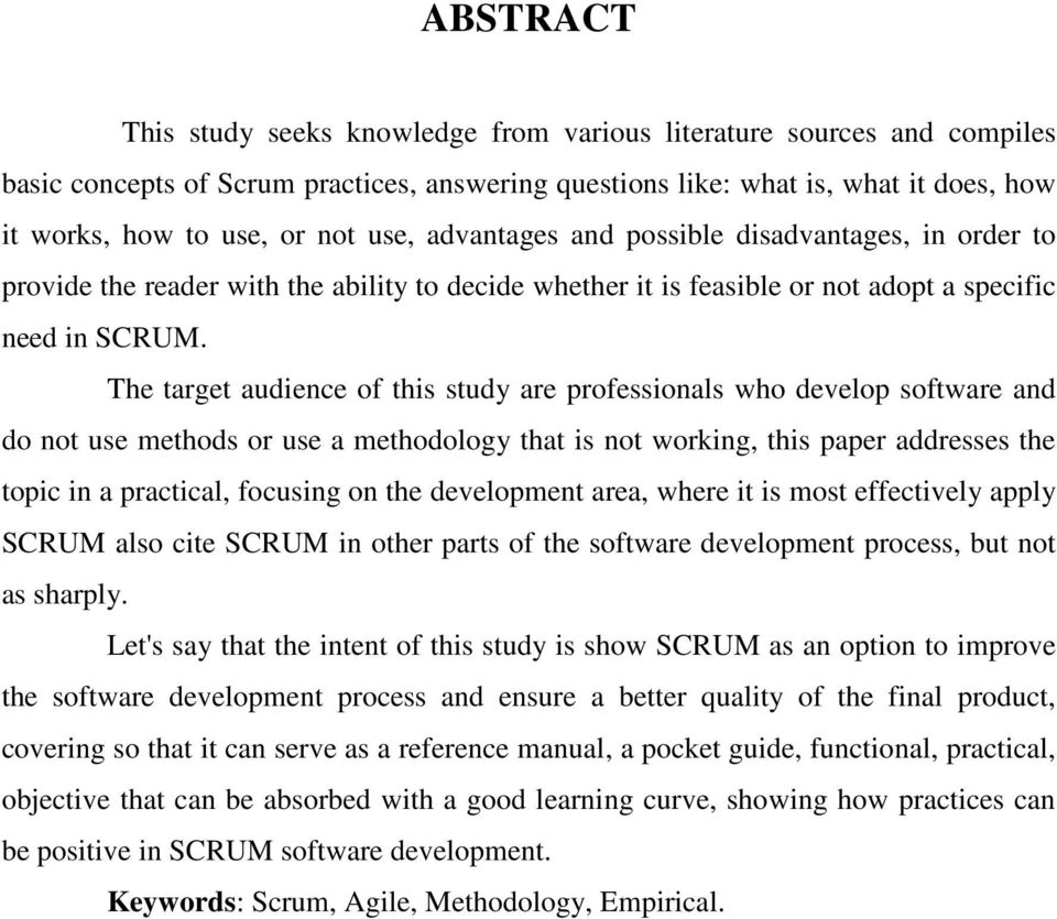 The target audience of this study are professionals who develop software and do not use methods or use a methodology that is not working, this paper addresses the topic in a practical, focusing on