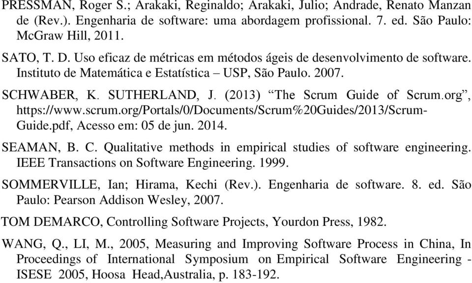 org, https://www.scrum.org/portals/0/documents/scrum%20guides/2013/scrum- Guide.pdf, Acesso em: 05 de jun. 2014. SEAMAN, B. C. Qualitative methods in empirical studies of software engineering.