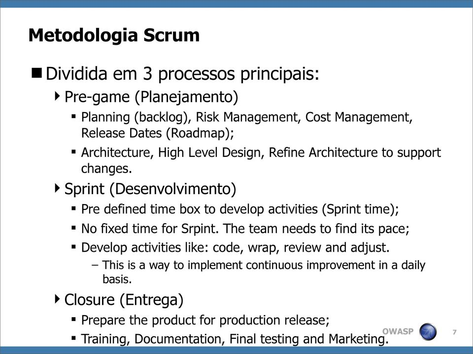Sprint (Desenvolvimento) Pre defined time box to develop activities (Sprint time); No fixed time for Srpint.