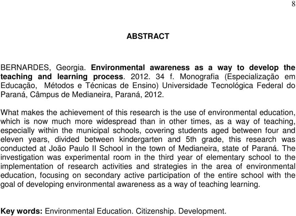 What makes the achievement of this research is the use of environmental education, which is now much more widespread than in other times, as a way of teaching, especially within the municipal