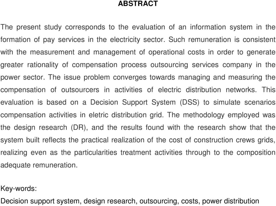 sector. The issue problem converges towards managing and measuring the compensation of outsourcers in activities of electric distribution networks.