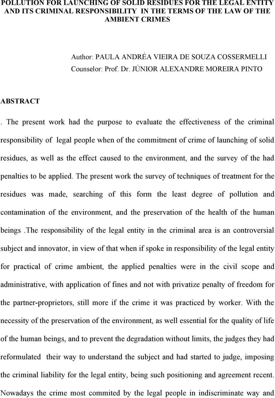 The present work had the purpose to evaluate the effectiveness of the criminal responsibility of legal people when of the commitment of crime of launching of solid residues, as well as the effect