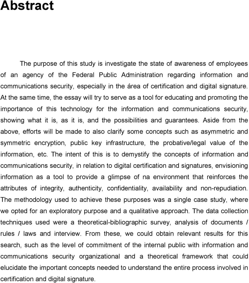 At the same time, the essay will try to serve as a tool for educating and promoting the importance of this technology for the information and communications security, showing what it is, as it is,