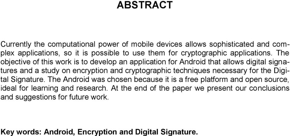 The objective of this work is to develop an application for Android that allows digital signatures and a study on encryption and cryptographic