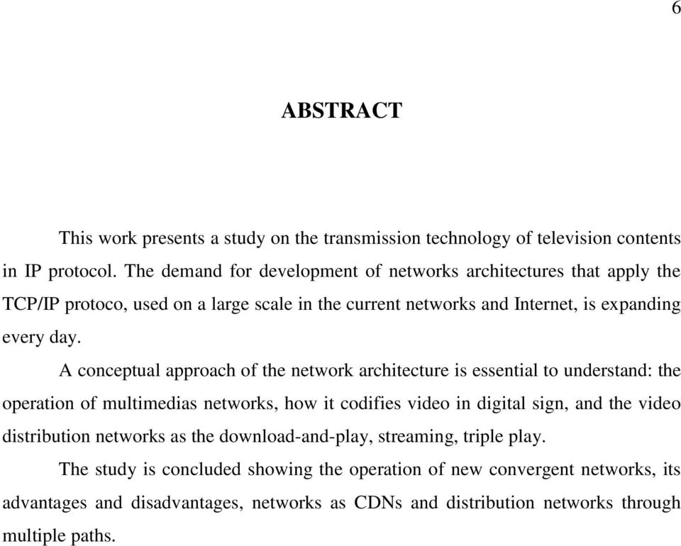 A conceptual approach of the network architecture is essential to understand: the operation of multimedias networks, how it codifies video in digital sign, and the video