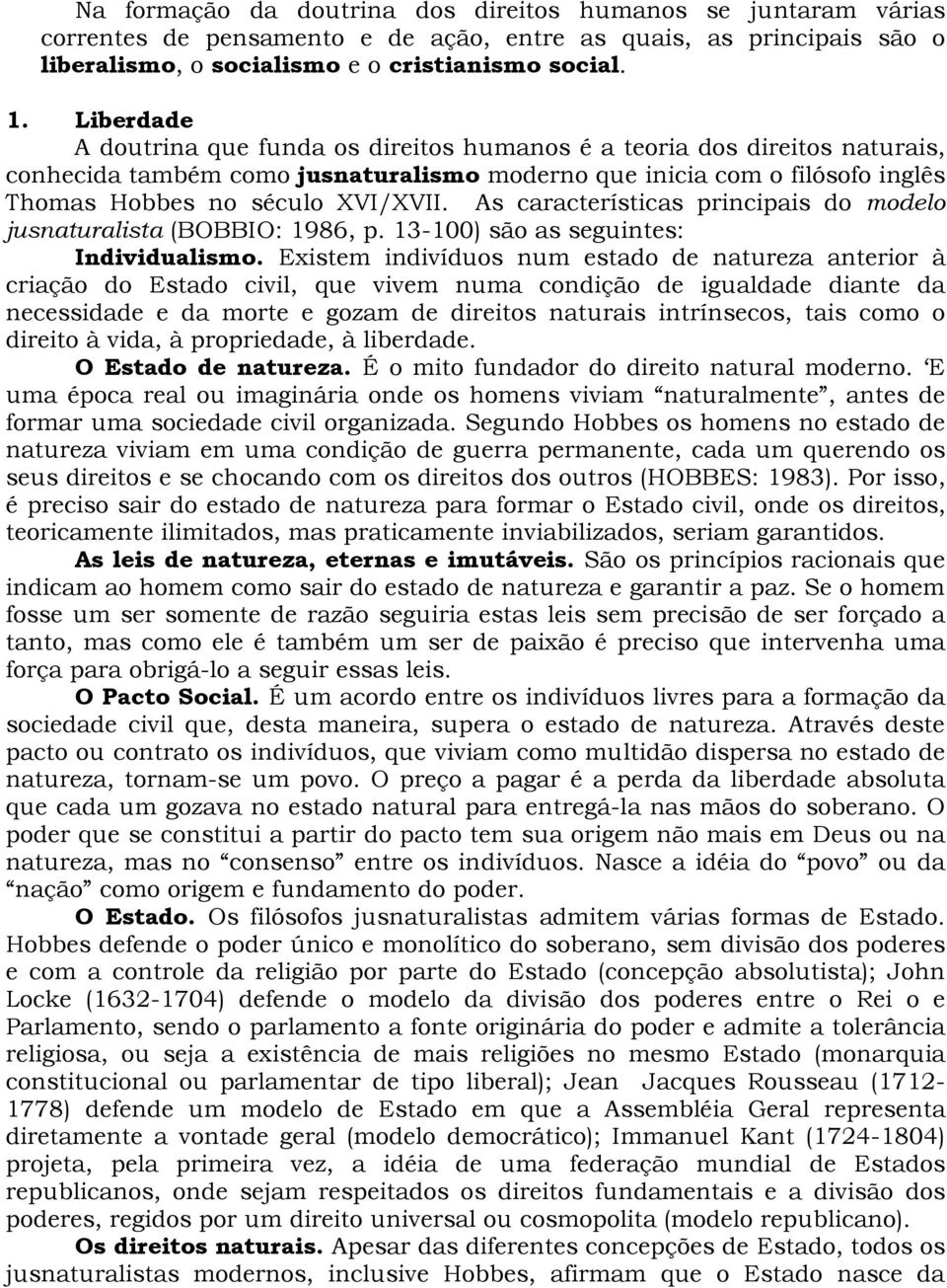 As características principais do modelo jusnaturalista (BOBBIO: 1986, p. 13-100) são as seguintes: Individualismo.