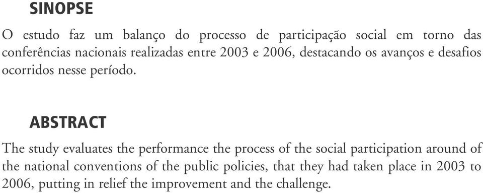 ABSTRACT The study evaluates the performance the process of the social participation around of the national