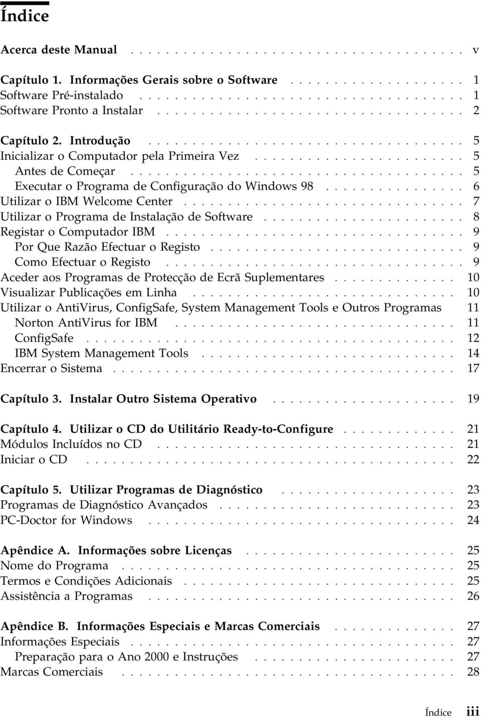 ..................................... 5 Executar o Programa de Configuração do Windows 98................ 6 Utilizar o IBM Welcome Center................................ 7 Utilizar o Programa de Instalação de Software.