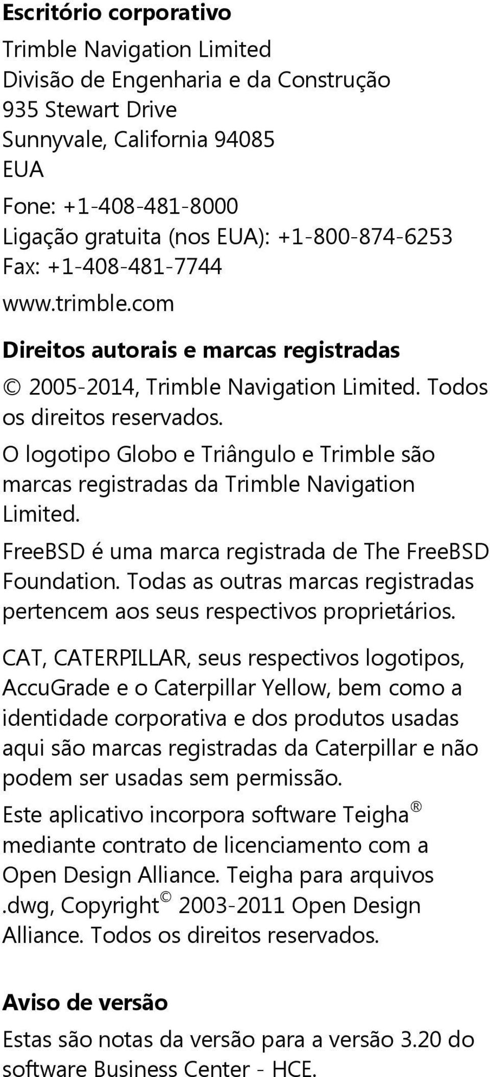 O logotipo Globo e Triângulo e Trimble são marcas registradas da Trimble Navigation Limited. FreeBSD é uma marca registrada de The FreeBSD Foundation.