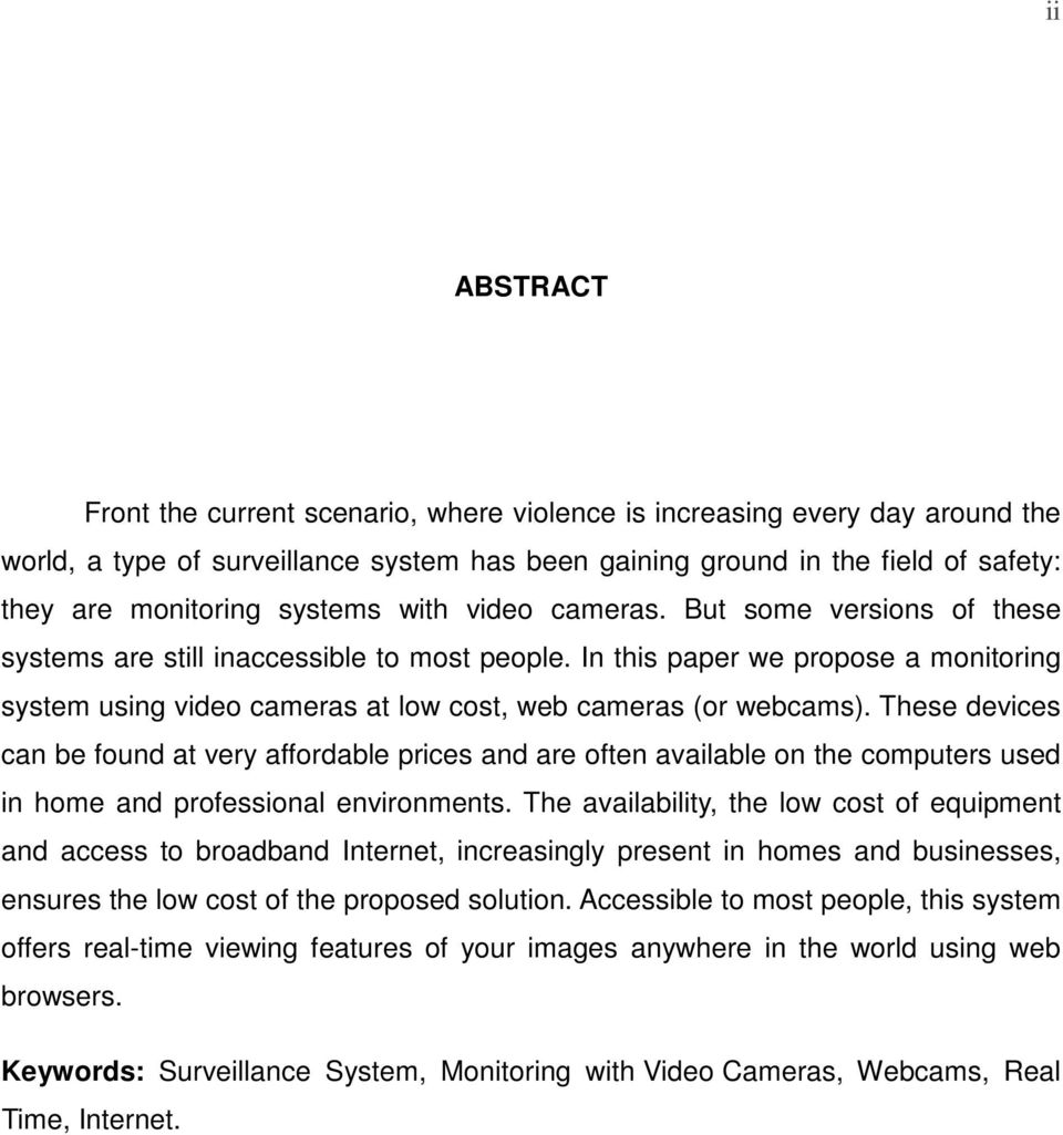 In this paper we propose a monitoring system using video cameras at low cost, web cameras (or webcams).
