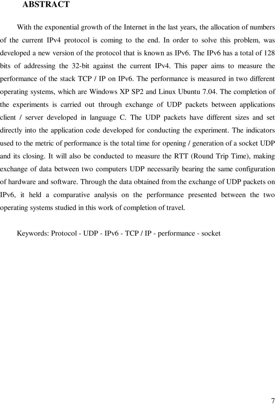 This paper aims to measure the performance of the stack TCP / IP on IPv6. The performance is measured in two different operating systems, which are Windows XP SP2 and Linux Ubuntu 7.04.