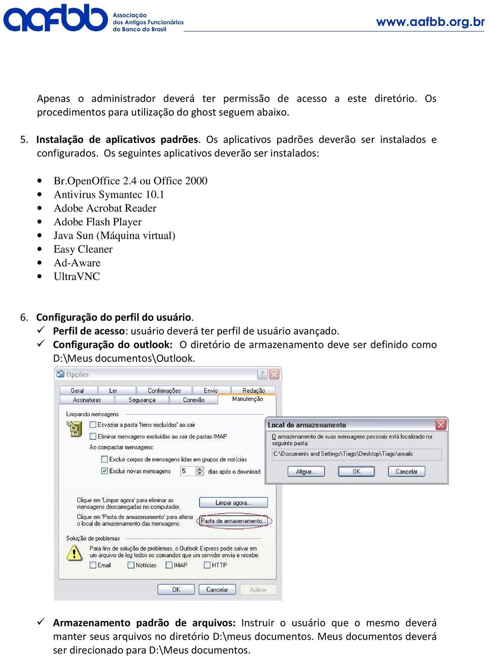 1 Adobe Acrobat Reader Adobe Flash Player Java Sun (Máquina virtual) Easy Cleaner Ad-Aware UltraVNC 6. Configuração do perfil do usuário.