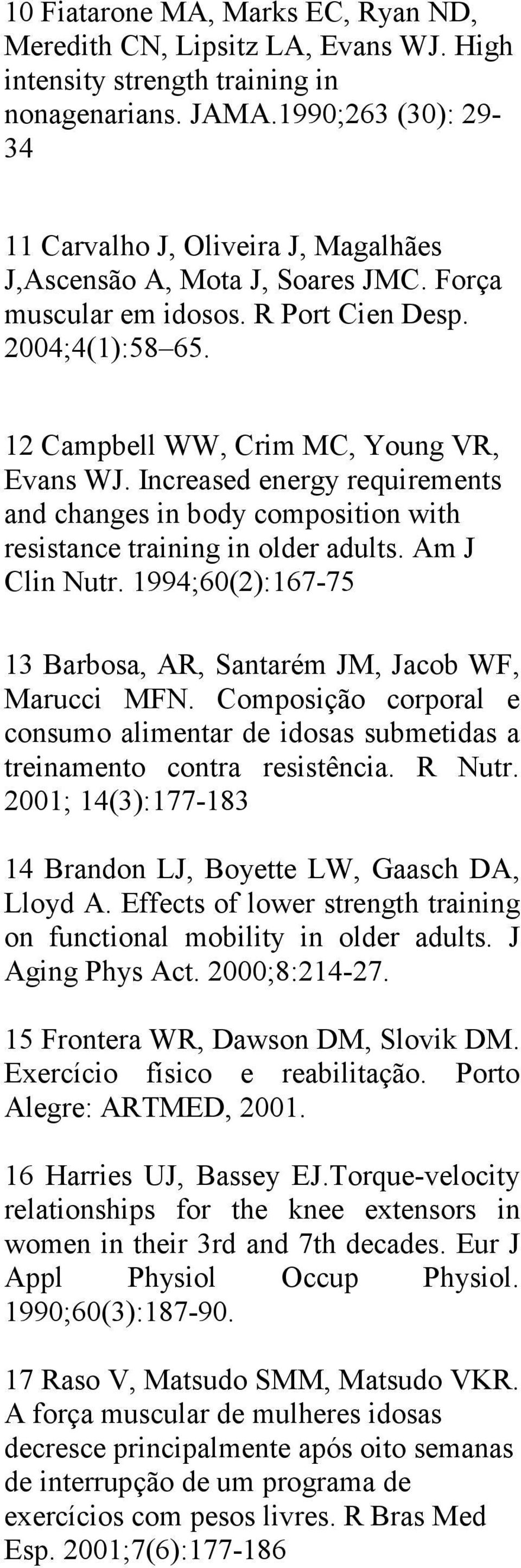Increased energy requirements and changes in body composition with resistance training in older adults. Am J Clin Nutr. 1994;60(2):167-75 13 Barbosa, AR, Santarém JM, Jacob WF, Marucci MFN.