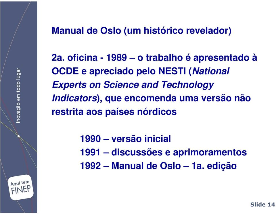 (National Experts on Science and Technology Indicators), que encomenda uma