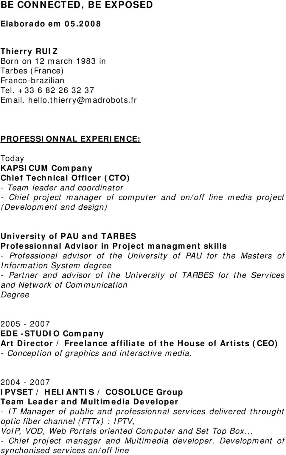 design) University of PAU and TARBES Professionnal Advisor in Project managment skills - Professional advisor of the University of PAU for the Masters of Information System degree - Partner and