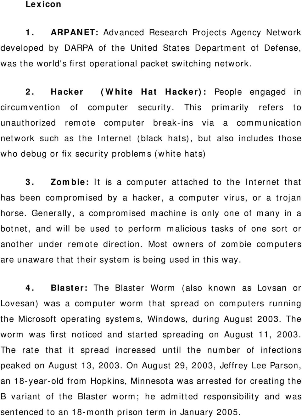 This primarily refers to unauthorized remote computer break-ins via a communication network such as the Internet (black hats), but also includes those who debug or fix security problems (white hats)