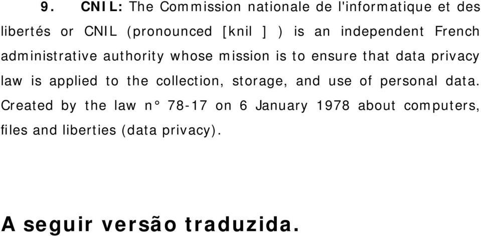 law is applied to the collection, storage, and use of personal data.
