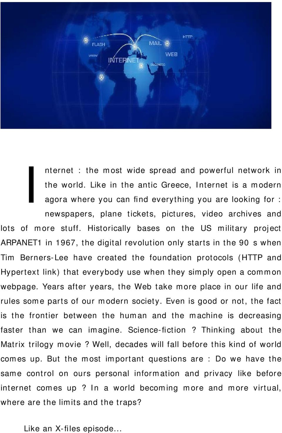 Historically bases on the US military project ARPANET1 in 1967, the digital revolution only starts in the 90s when Tim Berners-Lee have created the foundation protocols (HTTP and Hypertext link) that