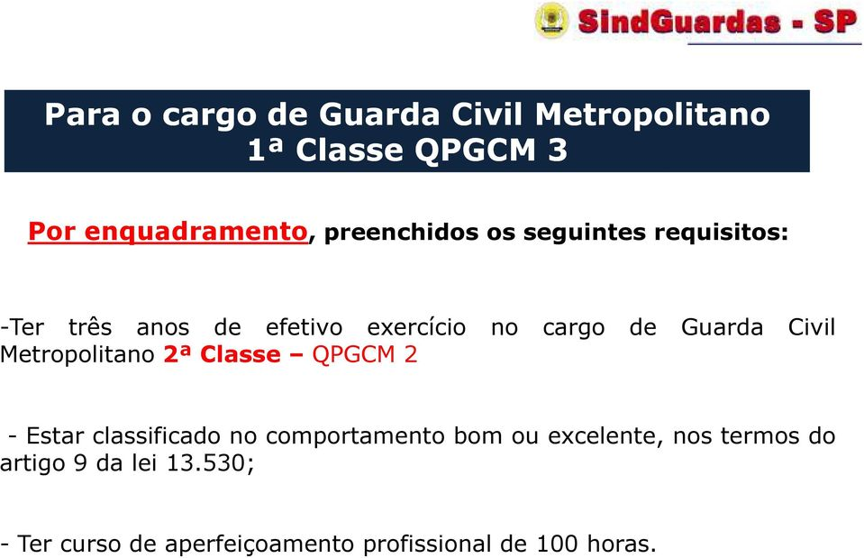 Guarda Civil Metropolitano 2ª Classe QPGCM 2 - Estar classificado no comportamento bom ou