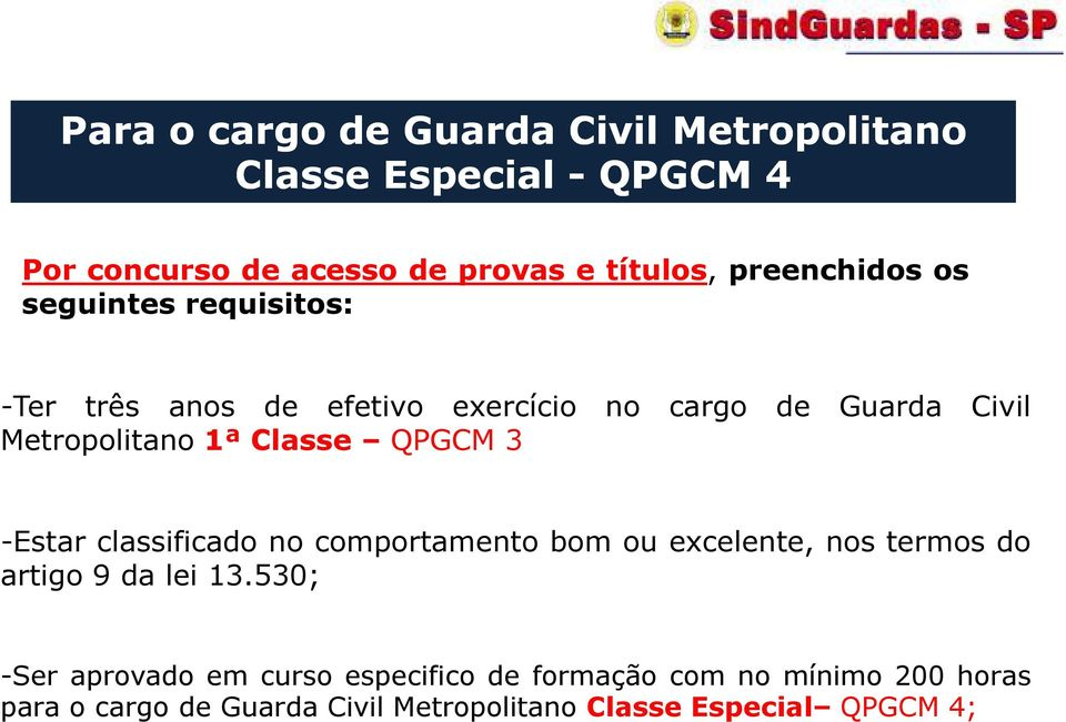 Classe QPGCM 3 -Estar classificado no comportamento bom ou excelente, nos termos do artigo 9 da lei 13.