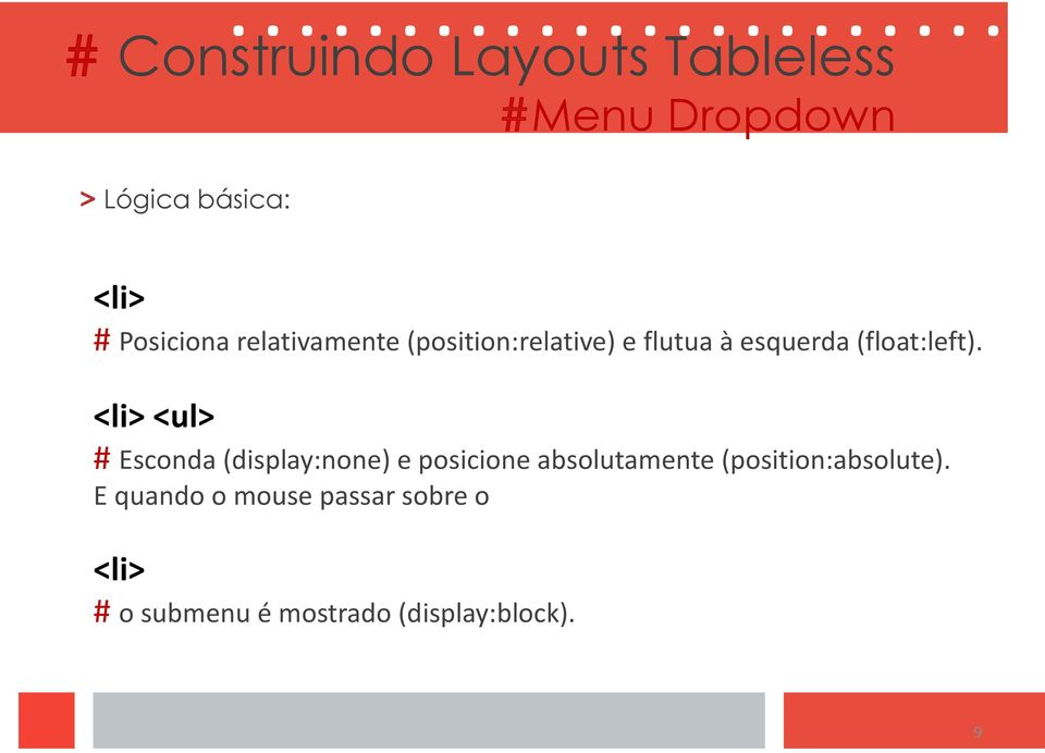 <li> <ul> # Esconda (display:none) e posicione absolutamente