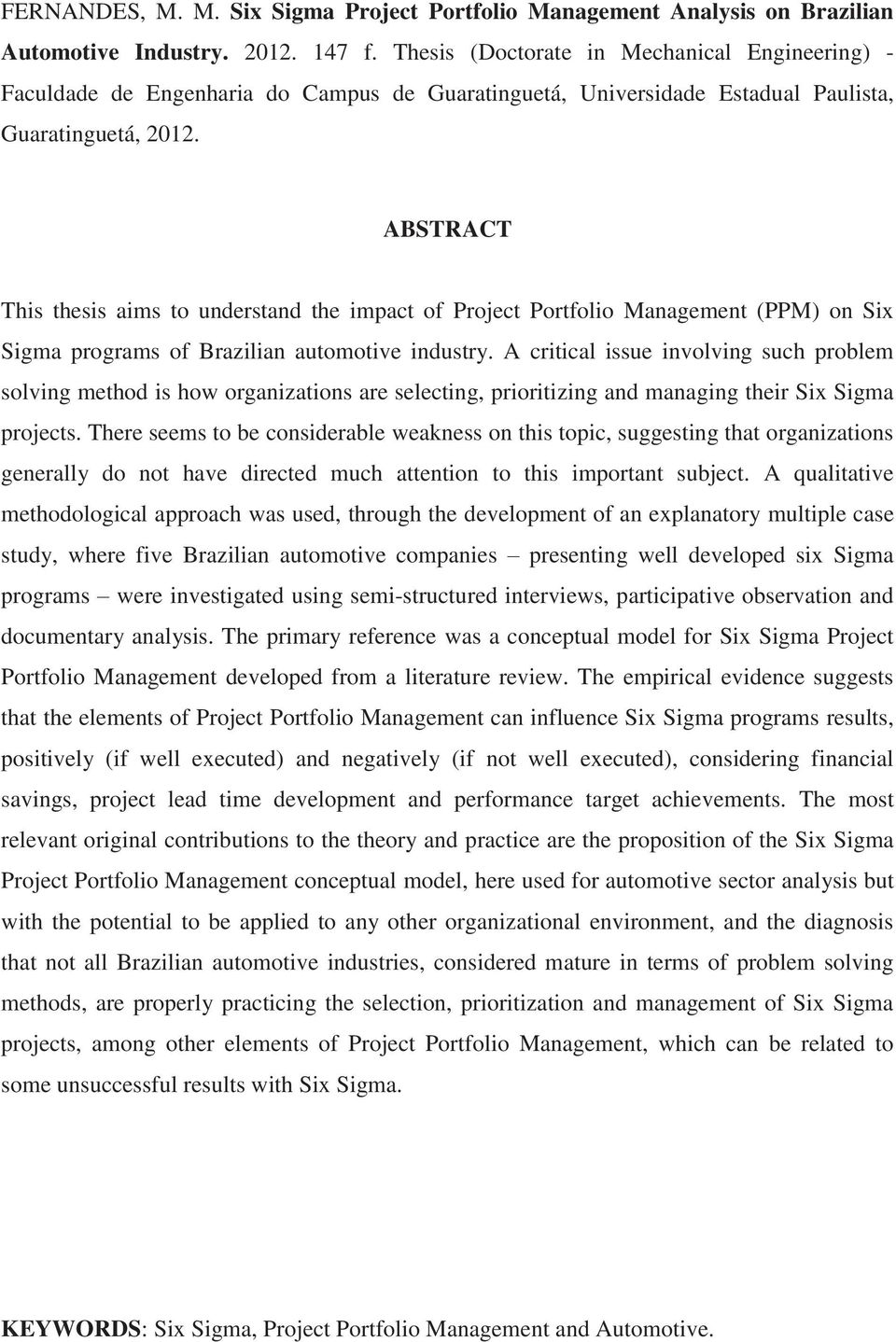 ABSTRACT This thesis aims to understand the impact of Project Portfolio Management (PPM) on Six Sigma programs of Brazilian automotive industry.