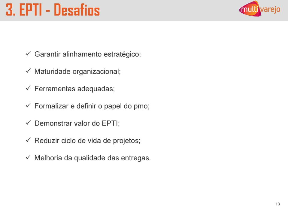 Formalizar e definir o papel do pmo; Demonstrar valor do