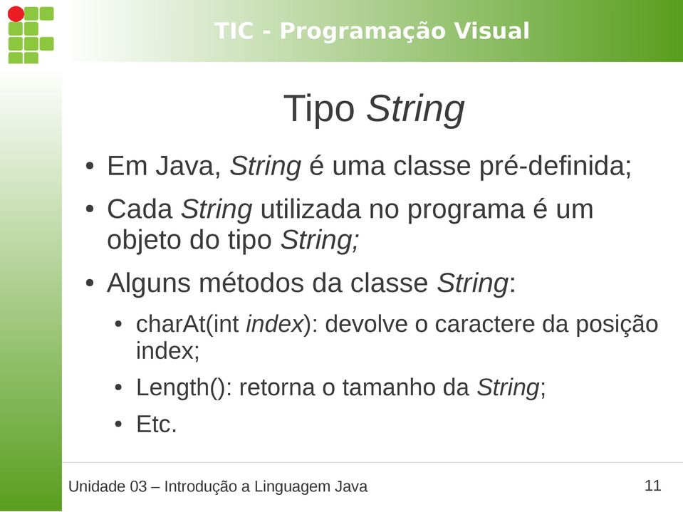 classe String: charat(int index): devolve o caractere da posição index;