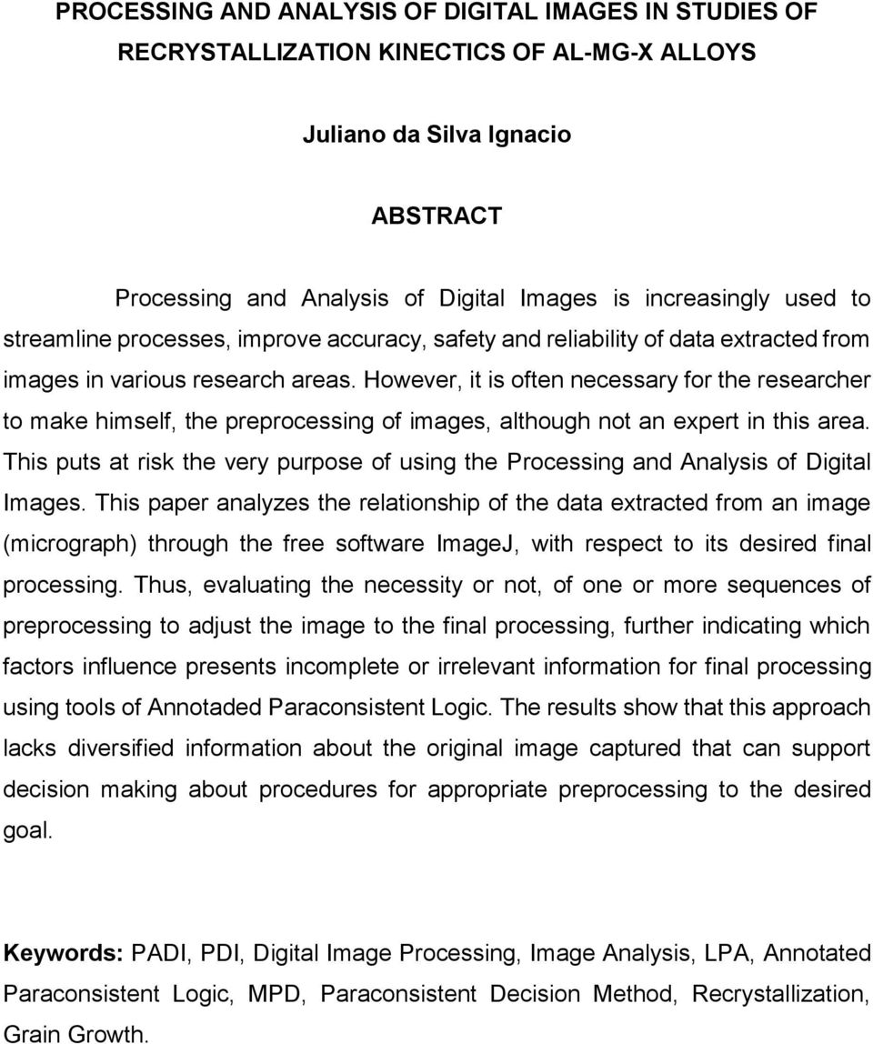 However, it is often necessary for the researcher to make himself, the preprocessing of images, although not an expert in this area.