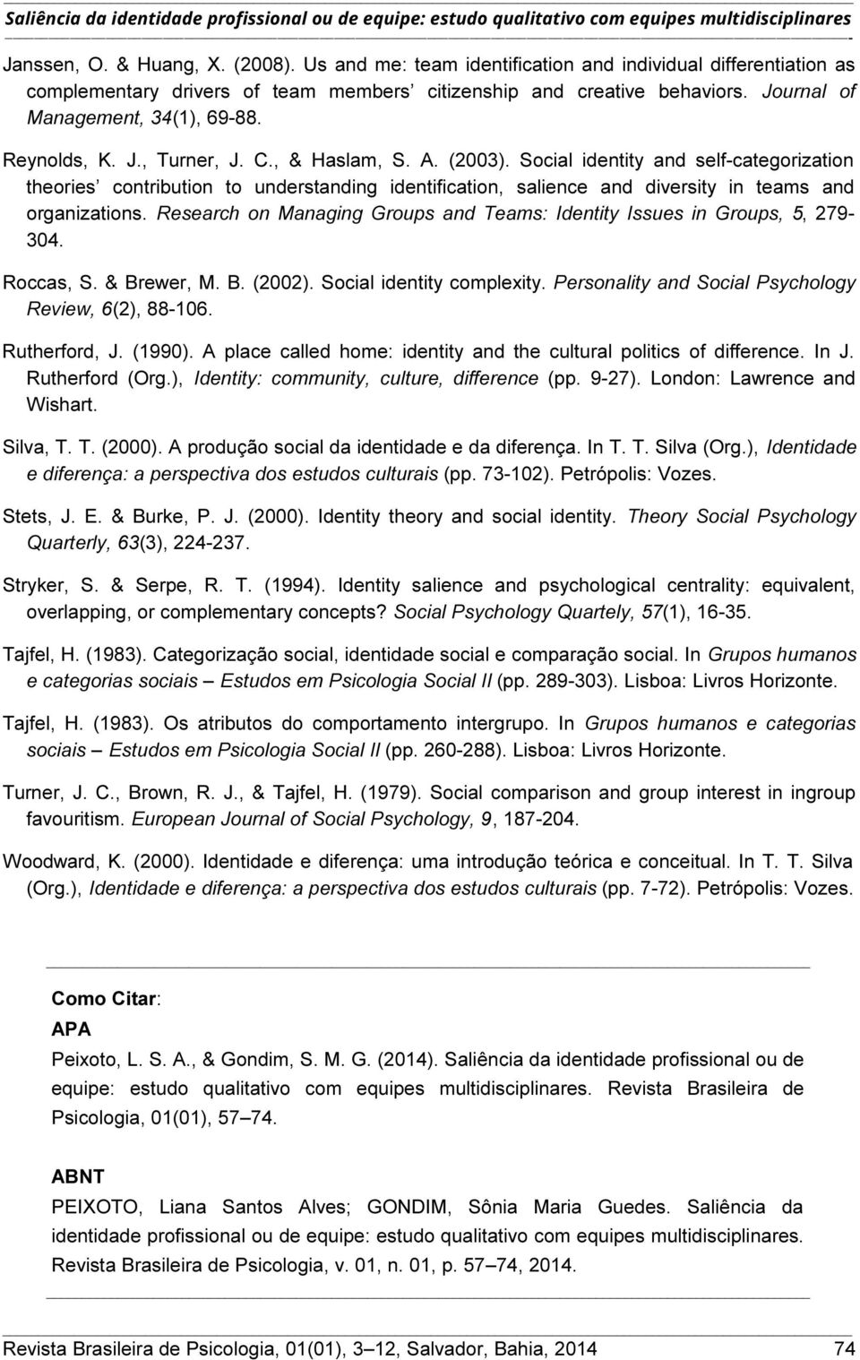 Social identity and self-categorization theories contribution to understanding identification, salience and diversity in teams and organizations.