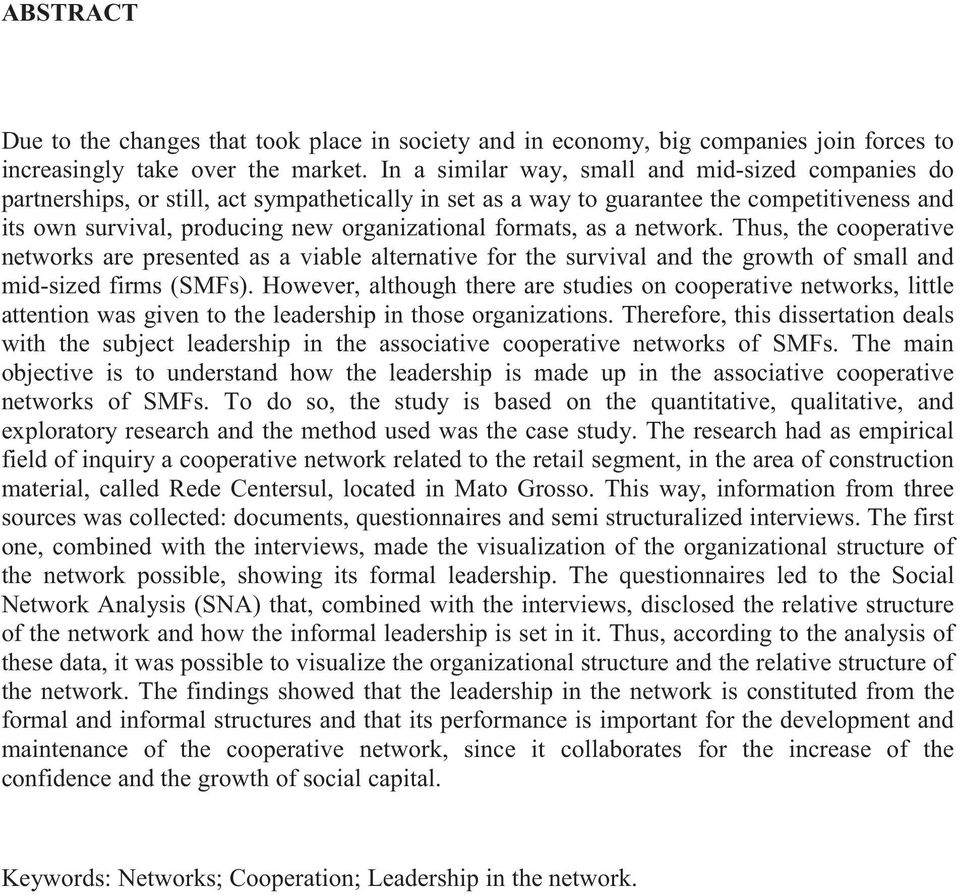 formats, as a network. Thus, the cooperative networks are presented as a viable alternative for the survival and the growth of small and mid-sized firms (SMFs).