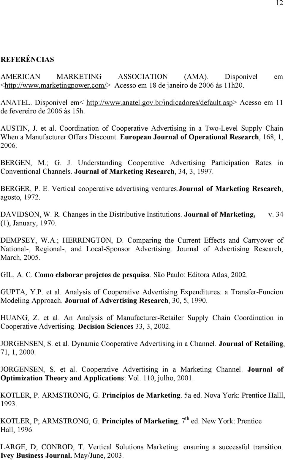 European Journal of Operational Research, 168, 1, 2006. BERGEN, M.; G. J. Understanding Cooperative Advertising Participation Rates in Conventional Channels.