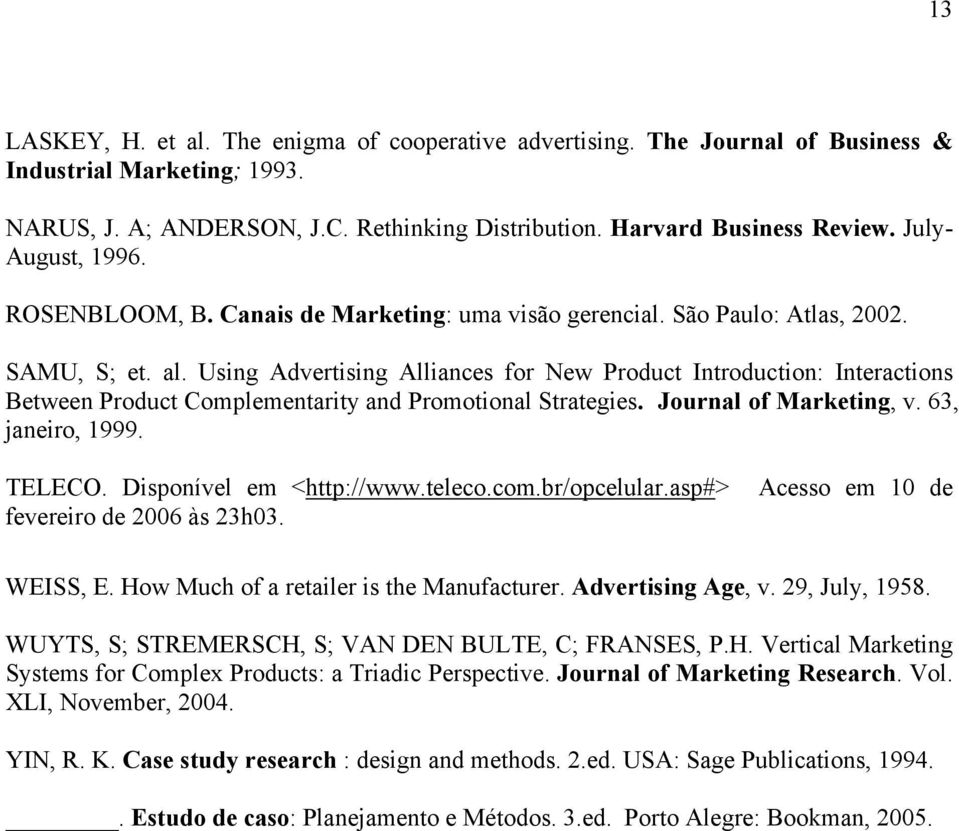 Using Advertising Alliances for New Product Introduction: Interactions Between Product Complementarity and Promotional Strategies. Journal of Marketing, v. 63, janeiro, 1999. TELECO.