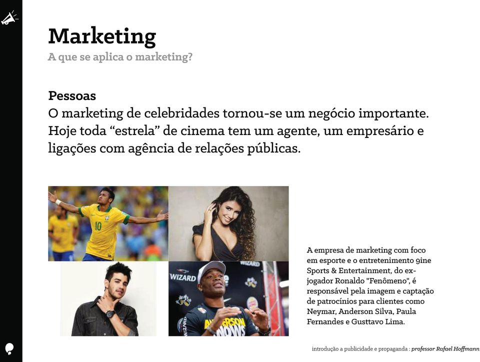 A empresa de marketing com foco em esporte e o entretenimento 9ine Sports & Entertainment, do exjogador Ronaldo