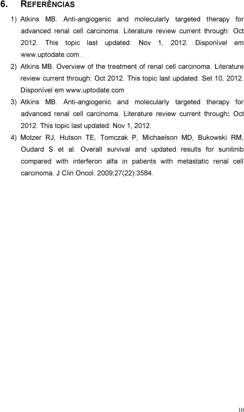 uptodate.com 3) Atkins MB. Anti-angiogenic and molecularly targeted therapy for advanced renal cell carcinoma. Literature review current through: Oct 2012. This topic last updated: Nov 1, 2012.
