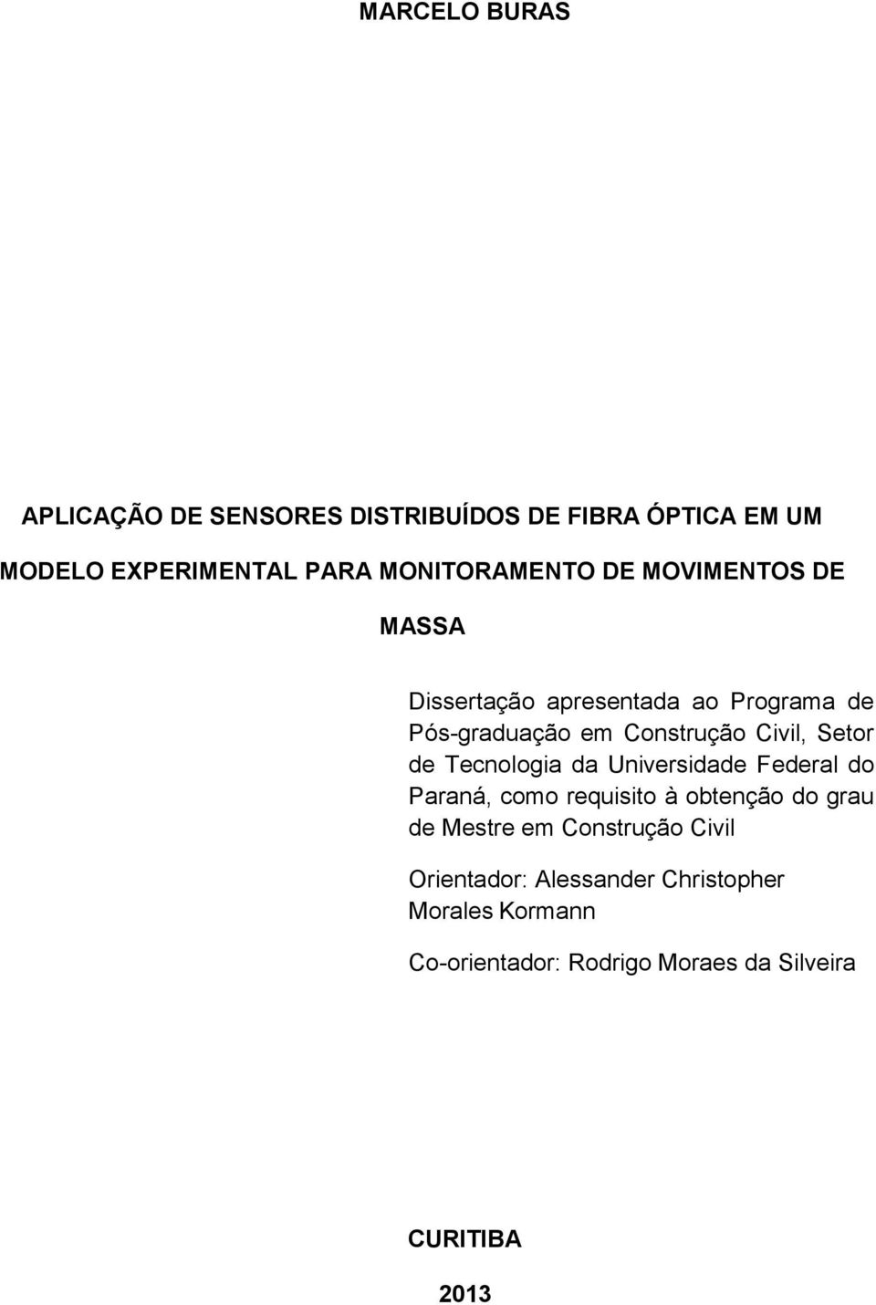 Civil, Setor de Tecnologia da Universidade Federal do Paraná, como requisito à obtenção do grau de Mestre