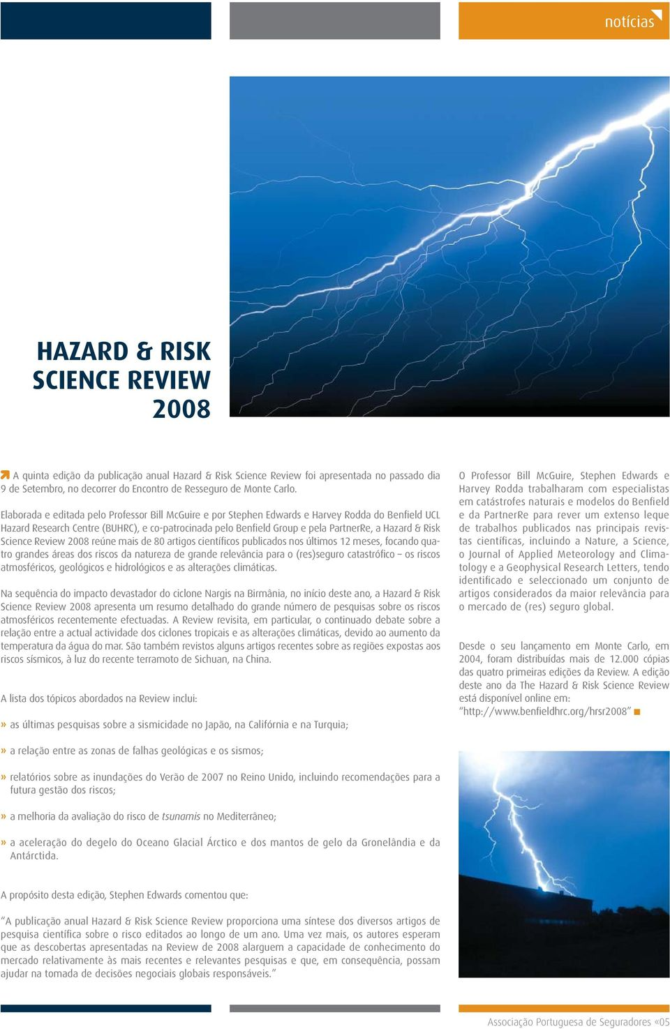 Elaborada e editada pelo Professor Bill McGuire e por Stephen Edwards e Harvey Rodda do Benfield UCL Hazard Research Centre (BUHRC), e co-patrocinada pelo Benfield Group e pela PartnerRe, a Hazard &