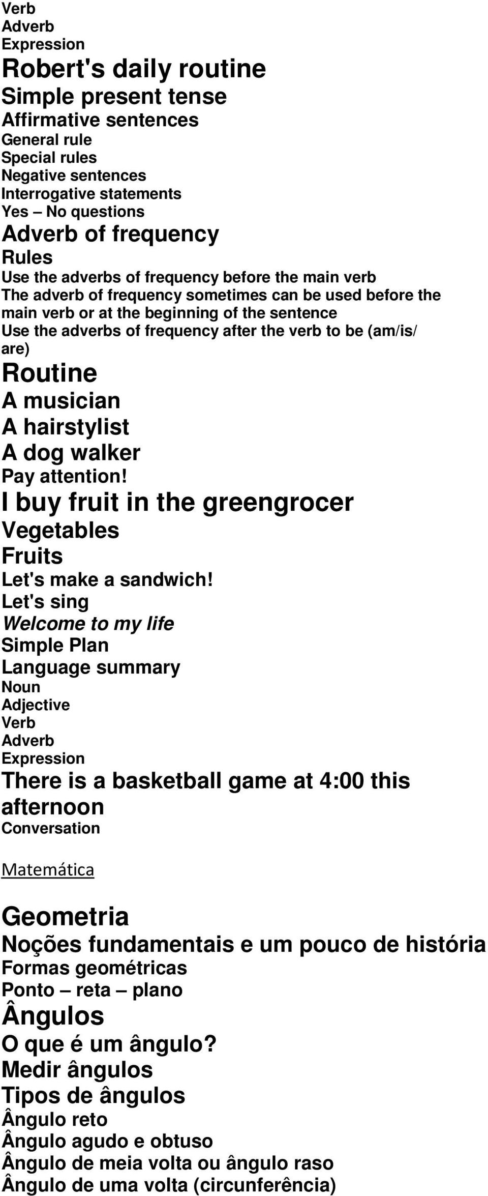 Routine A musician A hairstylist A dog walker Pay attention! I buy fruit in the greengrocer Vegetables Fruits Let's make a sandwich!