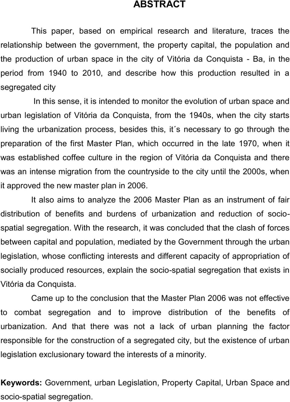 urban legislation of Vitória da Conquista, from the 1940s, when the city starts living the urbanization process, besides this, it s necessary to go through the preparation of the first Master Plan,