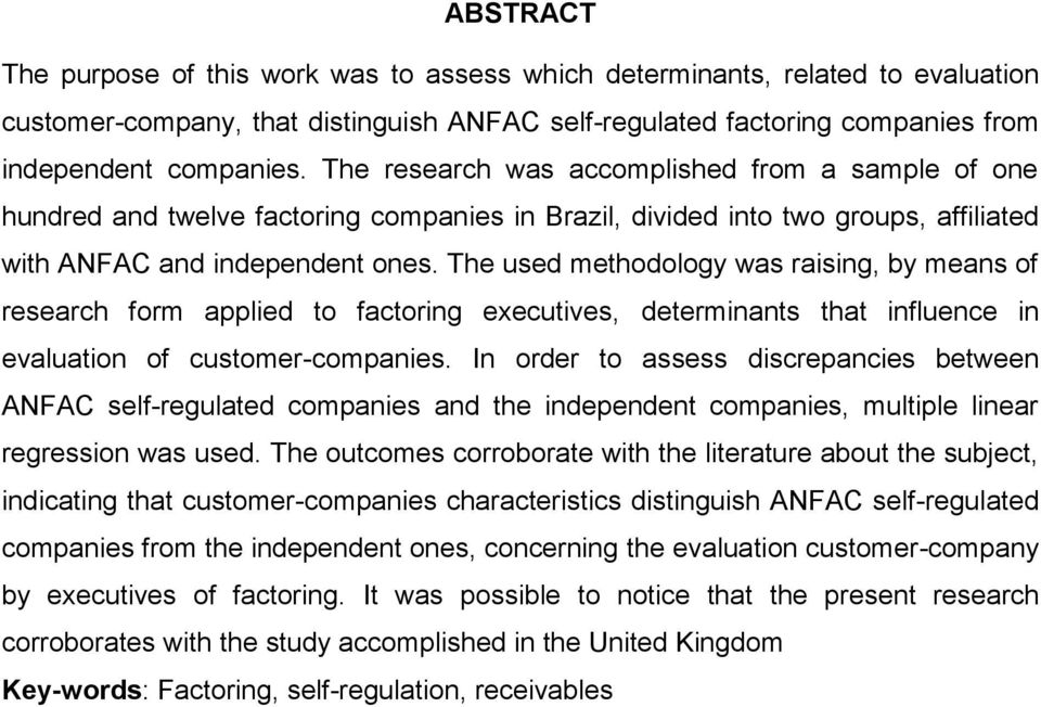 The used methodology was raising, by means of research form applied to factoring executives, determinants that influence in evaluation of customer-companies.