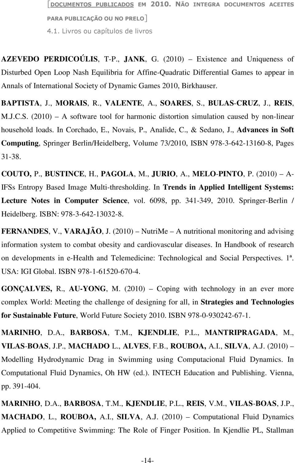 BAPTISTA, J., MORAIS, R., VALENTE, A., SOARES, S., BULAS-CRUZ, J., REIS, M.J.C.S. (2010) A software tool for harmonic distortion simulation caused by non-linear household loads. In Corchado, E.