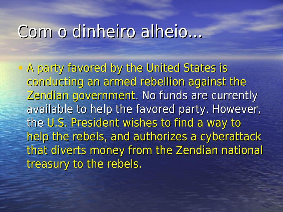 Zendian government.. No funds are currently available to help the favored party.