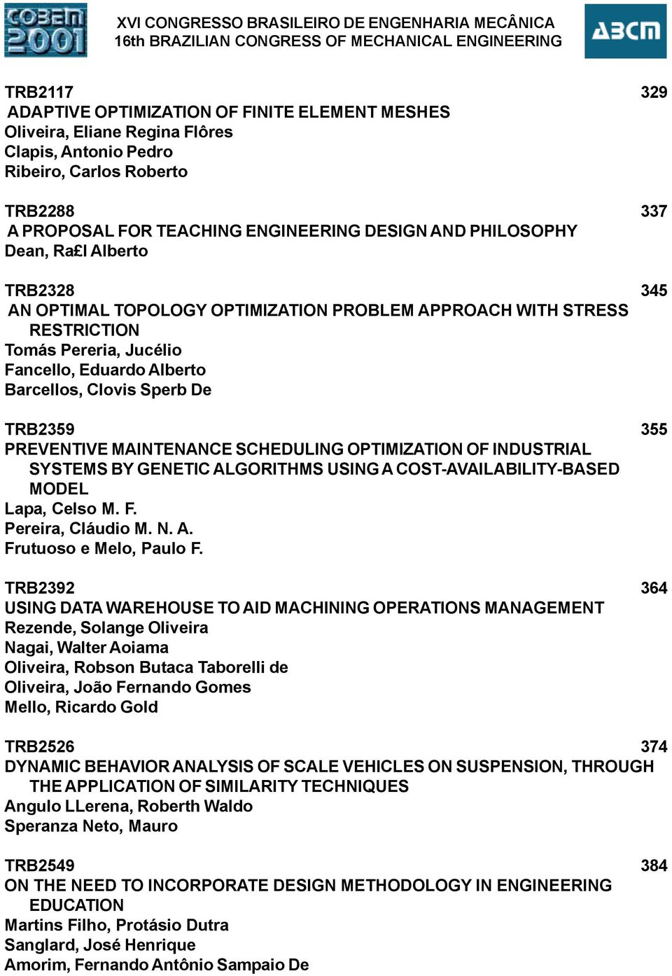 RESTRICTION Tomás Pereria, Jucélio Fancello, Eduardo Alberto Barcellos, Clovis Sperb De TRB359 355 PREVENTIVE MAINTENANCE SCHEDULING OPTIMIZATION OF INDUSTRIAL SYSTEMS BY GENETIC ALGORITHMS USING A