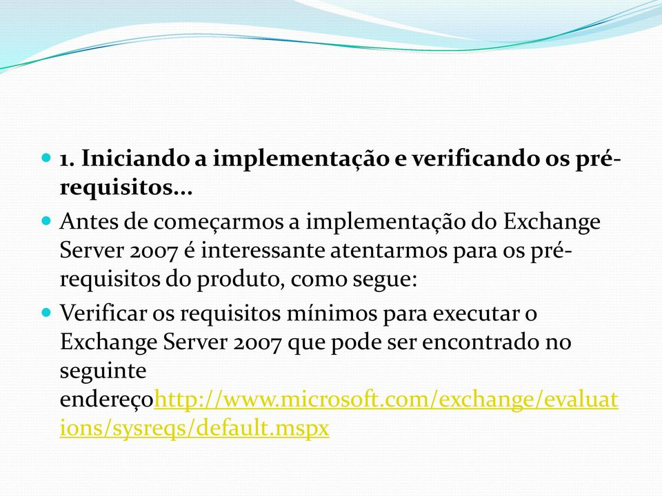 os prérequisitos do produto, como segue: Verificar os requisitos mínimos para executar o