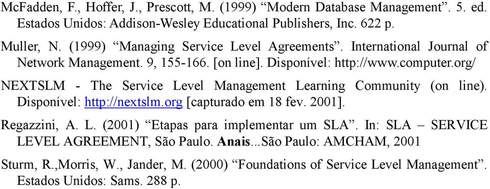 org/ NEXTSLM - The Service Level Management Learning Community (on line). Disponível: http://nextslm.org [capturado em 18 fev. 2001]. Regazzini, A. L. (2001) Etapas para implementar um SLA.