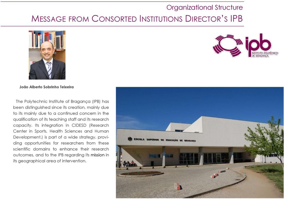 capacity. Its integration in CIDESD (Research Center in Sports, Health Sciences and Human Development.