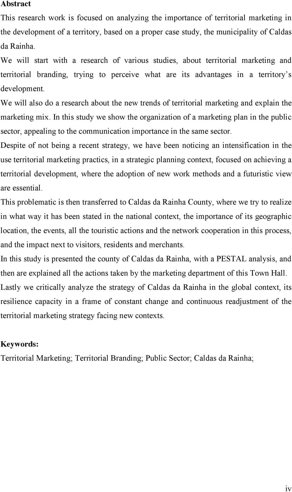 We will also do a research about the new trends of territorial marketing and explain the marketing mix.