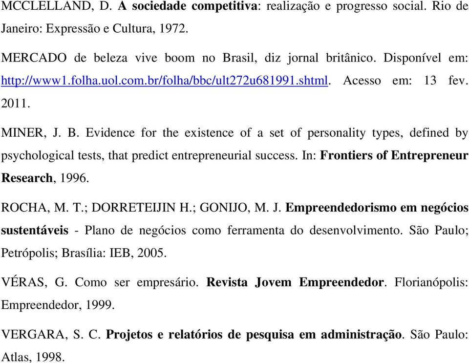 Evidence for the existence of a set of personality types, defined by psychological tests, that predict entrepreneurial success. In: Frontiers of Entrepreneur Research, 1996. ROCHA, M. T.
