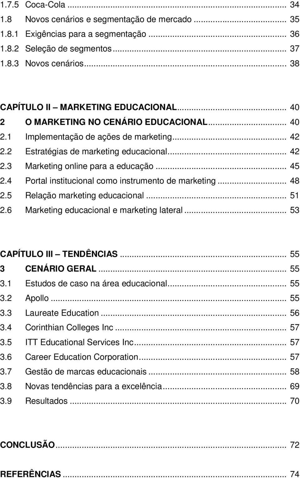 .. 45 2.4 Portal institucional como instrumento de marketing... 48 2.5 Relação marketing educacional... 51 2.6 Marketing educacional e marketing lateral... 53 CAPÍTULO III TENDÊNCIAS.